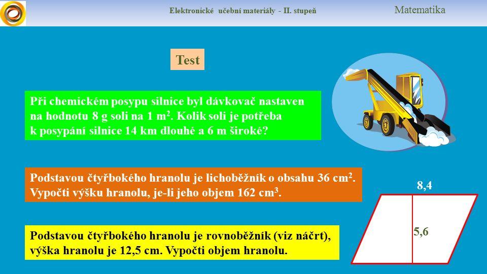 Elektronické učební materiály - II. stupeň Matematika Test Podstavou čtyřbokého hranolu je lichoběžník o obsahu 36 cm 2. Vypočti výšku hranolu, je-li