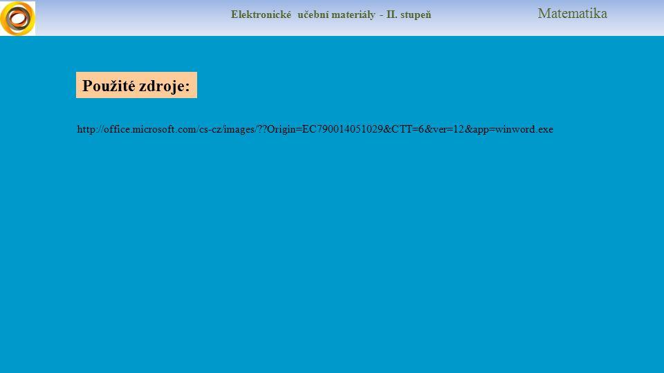 Elektronické učební materiály - II. stupeň Matematika Použité zdroje: http://office.microsoft.com/cs-cz/images/??Origin=EC790014051029&CTT=6&ver=12&ap
