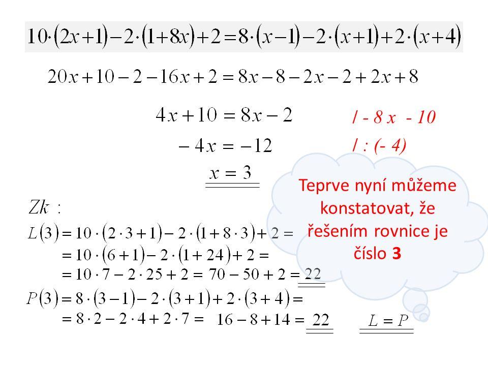 / - 8 x - 10 / : (- 4) Teprve nyní můžeme konstatovat, že řešením rovnice je číslo 3