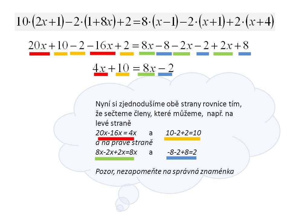 / - 8 x - 10 / : (- 4) Získali jsme kořen rovnice, ale musíme zkouškou ověřit, zda je určený správně POZOR: vždy dosazujeme do původního zadání rovnice, počítáme zvlášť zkoušku pro levou a zvlášť pro pravou stranu rovnice a porovnáme