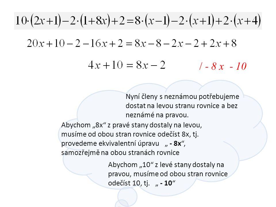Nyní členy s neznámou potřebujeme dostat na levou stranu rovnice a bez neznámé na pravou.