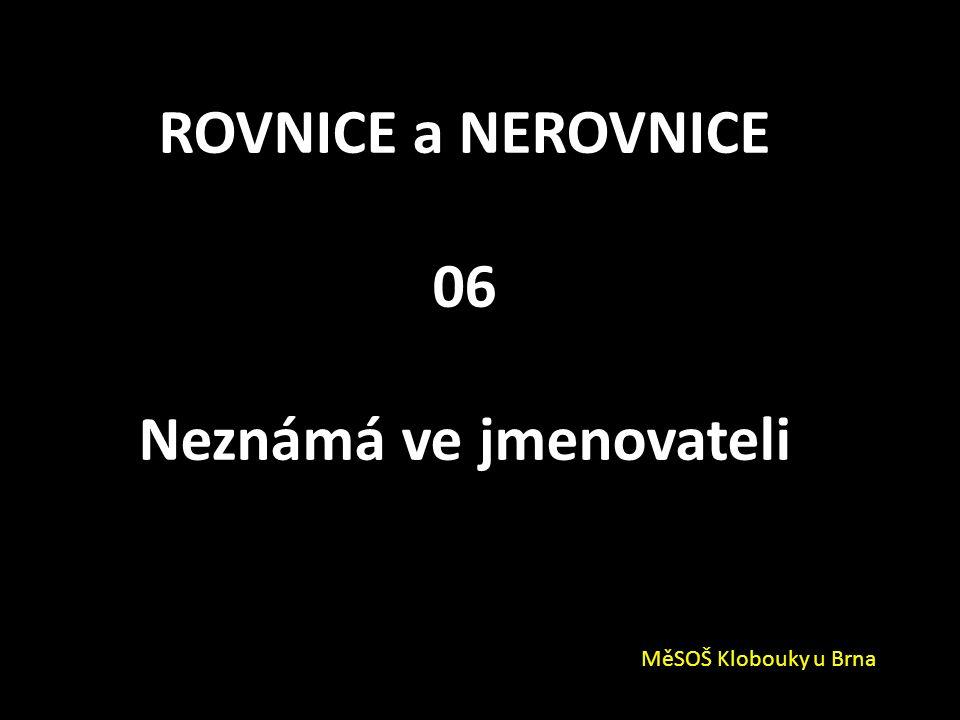 ROVNICE a NEROVNICE 06 Neznámá ve jmenovateli MěSOŠ Klobouky u Brna