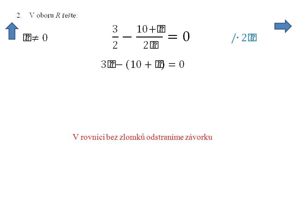 V rovnici bez zlomků odstraníme závorku