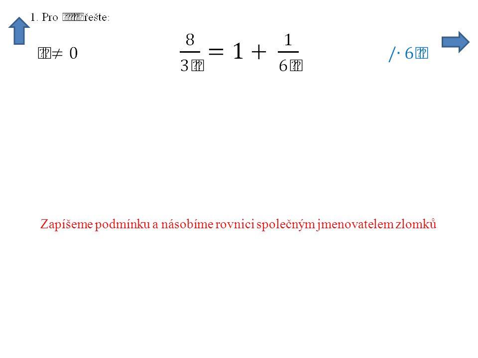 Zapíšeme podmínku a násobíme rovnici společným jmenovatelem zlomků