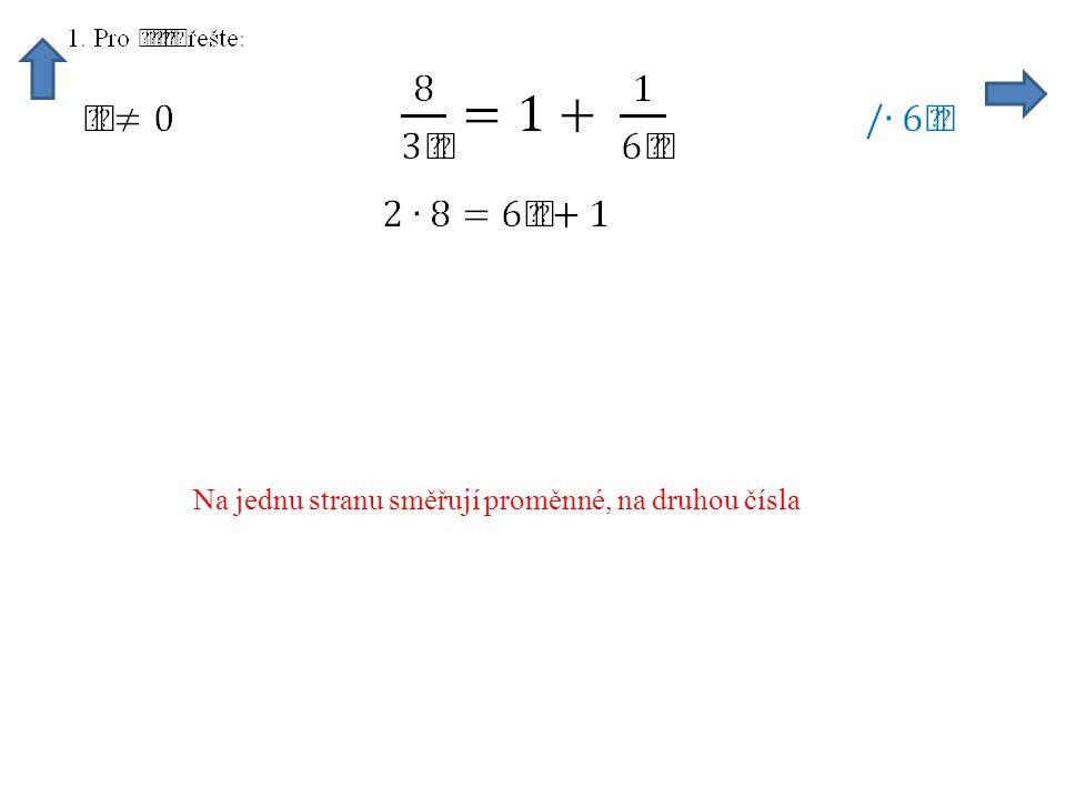 Na jednu stranu směřují proměnné, na druhou čísla