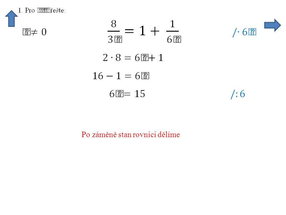 Po záměně stan rovnici dělíme