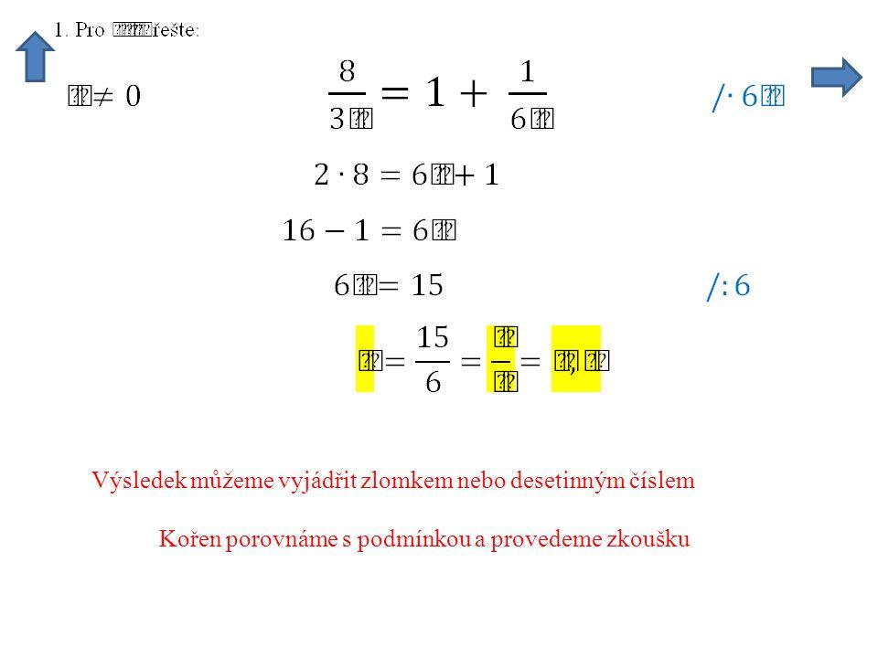 Výsledek můžeme vyjádřit zlomkem nebo desetinným číslem Kořen porovnáme s podmínkou a provedeme zkoušku