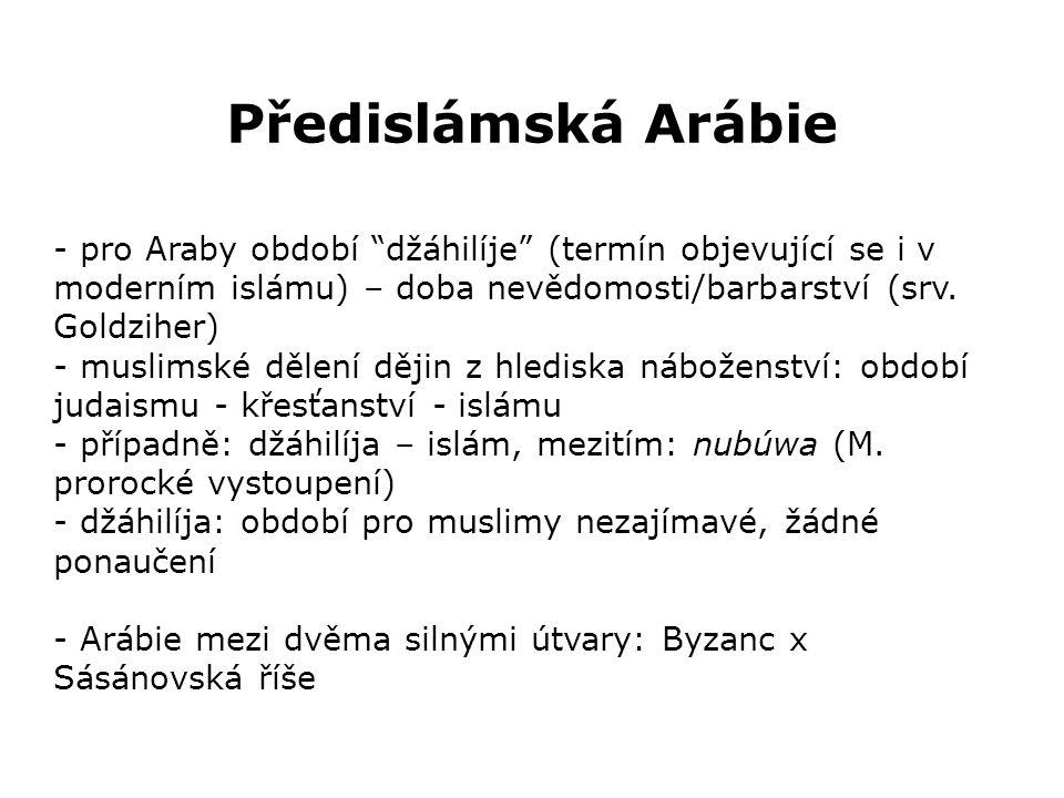 Předislámská Arábie - pro Araby období džáhilíje (termín objevující se i v moderním islámu) – doba nevědomosti/barbarství (srv.