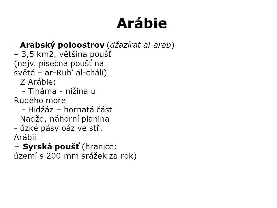 Arábie - Arabský poloostrov (džazírat al-arab) – 3,5 km2, většina poušť (nejv.