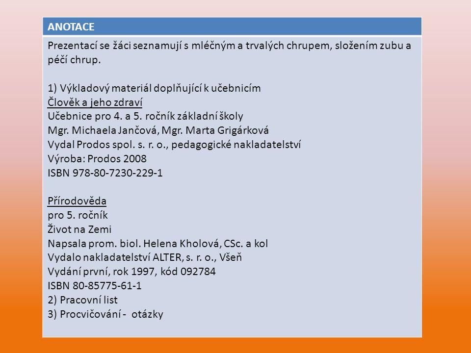 ANOTACE Prezentací se žáci seznamují s mléčným a trvalých chrupem, složením zubu a péčí chrup. 1) Výkladový materiál doplňující k učebnicím Člověk a j