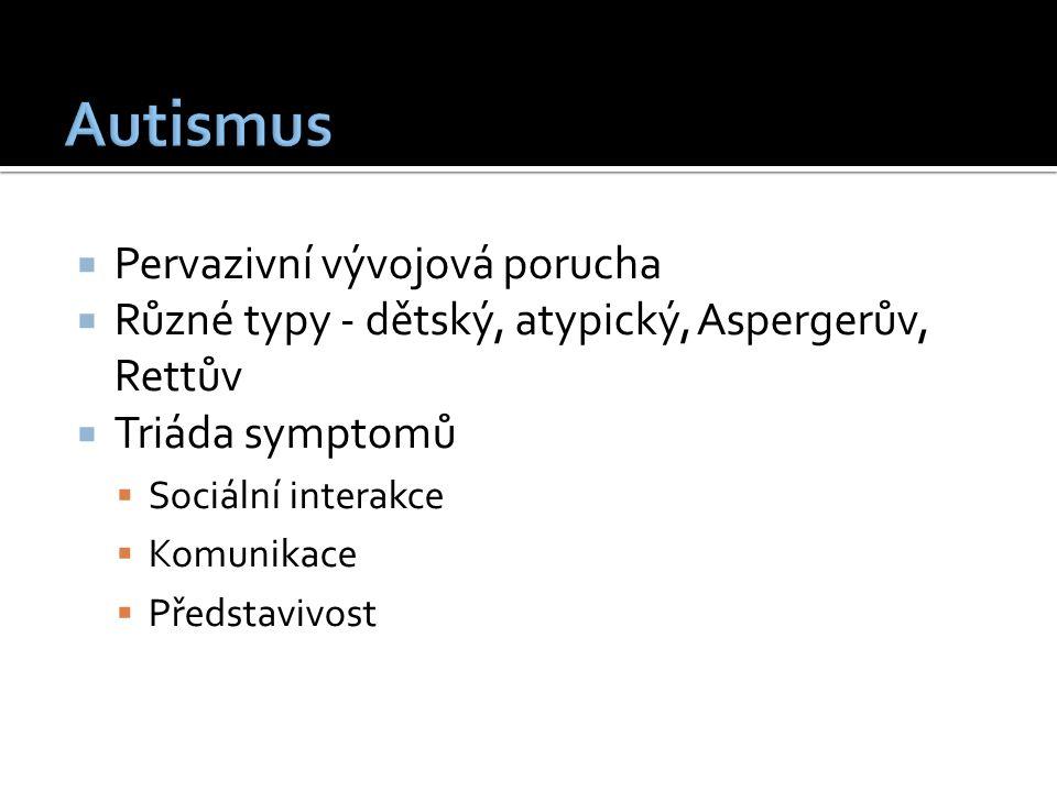  Pervazivní vývojová porucha  Různé typy - dětský, atypický, Aspergerův, Rettův  Triáda symptomů  Sociální interakce  Komunikace  Představivost