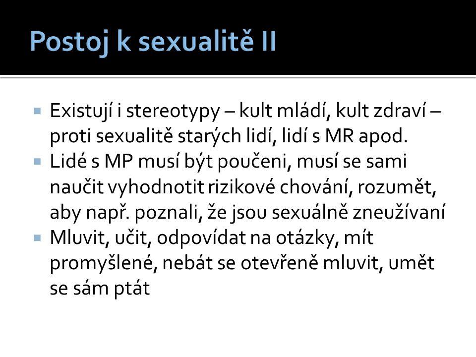  Existují i stereotypy – kult mládí, kult zdraví – proti sexualitě starých lidí, lidí s MR apod.