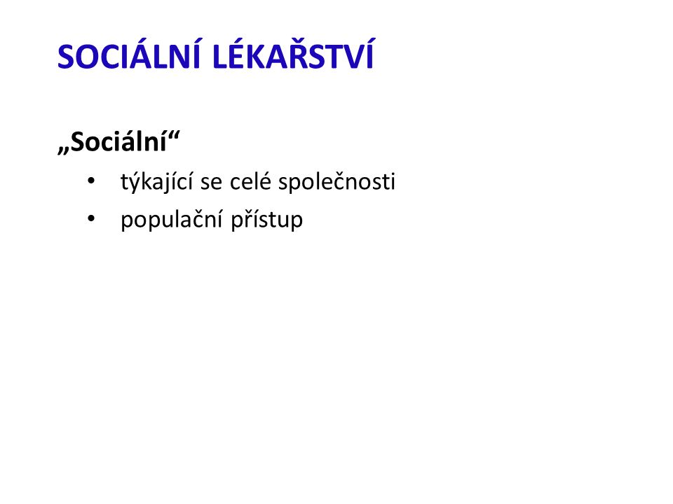 """SOCIÁLNÍ LÉKAŘSTVÍ """"Sociální týkající se celé společnosti populační přístup"""