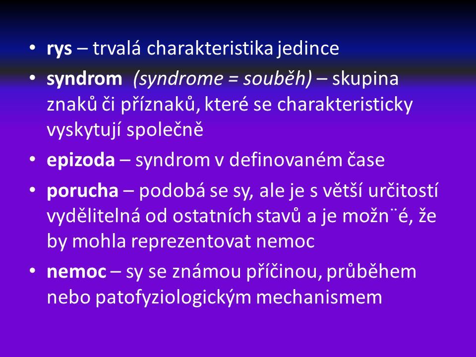 Terapie (therapia = léčba)  kurativní (cura = péče, starost) – vedoucí k uzdravení  paliativní – zmírňující obtíže tam, kde nelze očekávat uzdravení  konzervativní – neoperačními metodami  radikální  preventivní, profylaktická – činící opatření k předcházení nemoci  příčinná – zacílena k příčině onemocnění  specifická  symptomatická – podle příznaků, ne příčiny nemoci  roburační – posilující tělo