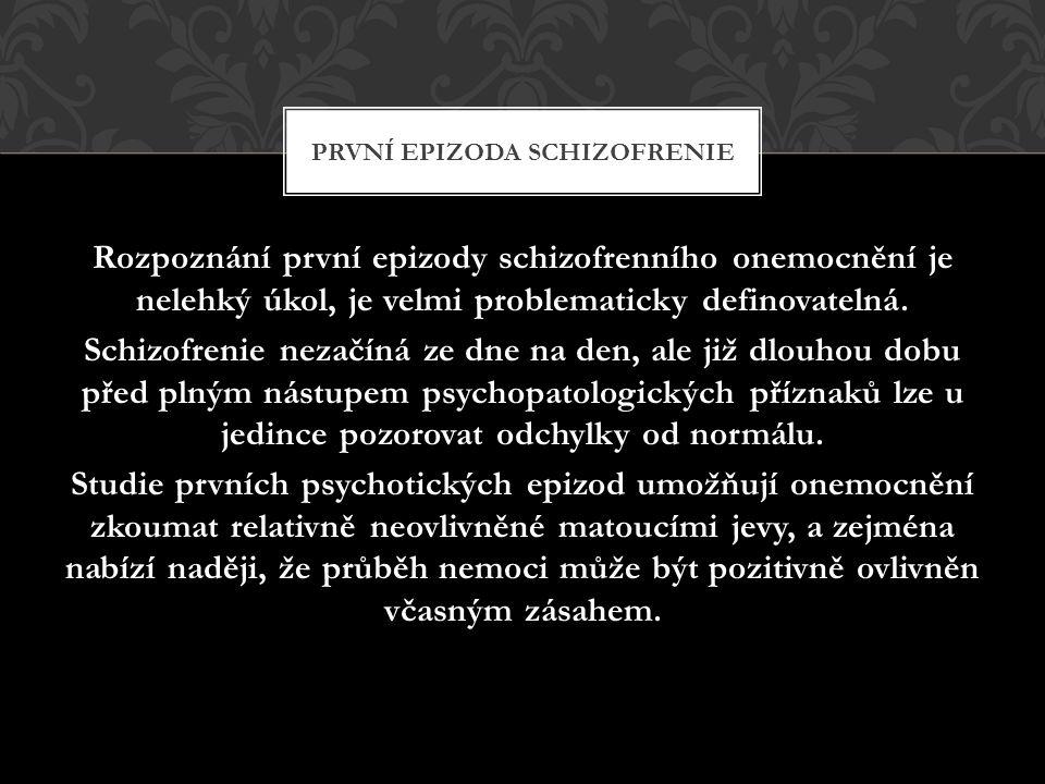 Rozpoznání první epizody schizofrenního onemocnění je nelehký úkol, je velmi problematicky definovatelná.