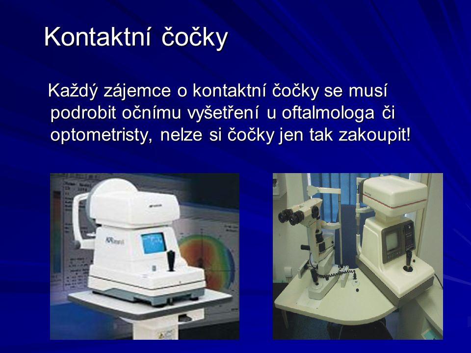 Kontaktní čočky Každý zájemce o kontaktní čočky se musí podrobit očnímu vyšetření u oftalmologa či optometristy, nelze si čočky jen tak zakoupit.