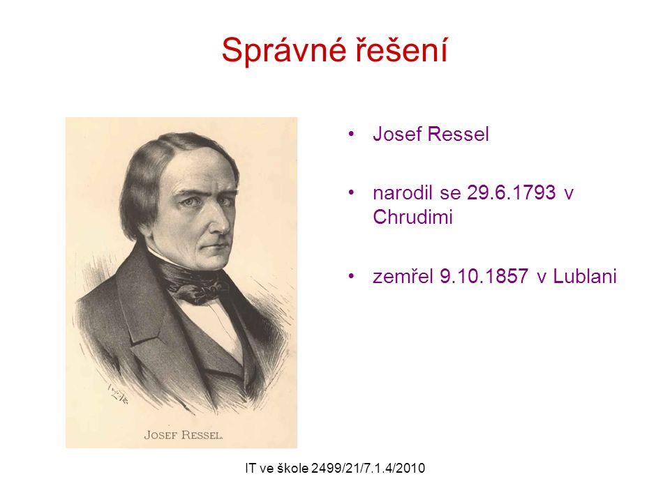 IT ve škole 2499/21/7.1.4/2010 Správné řešení Josef Ressel narodil se 29.6.1793 v Chrudimi zemřel 9.10.1857 v Lublani