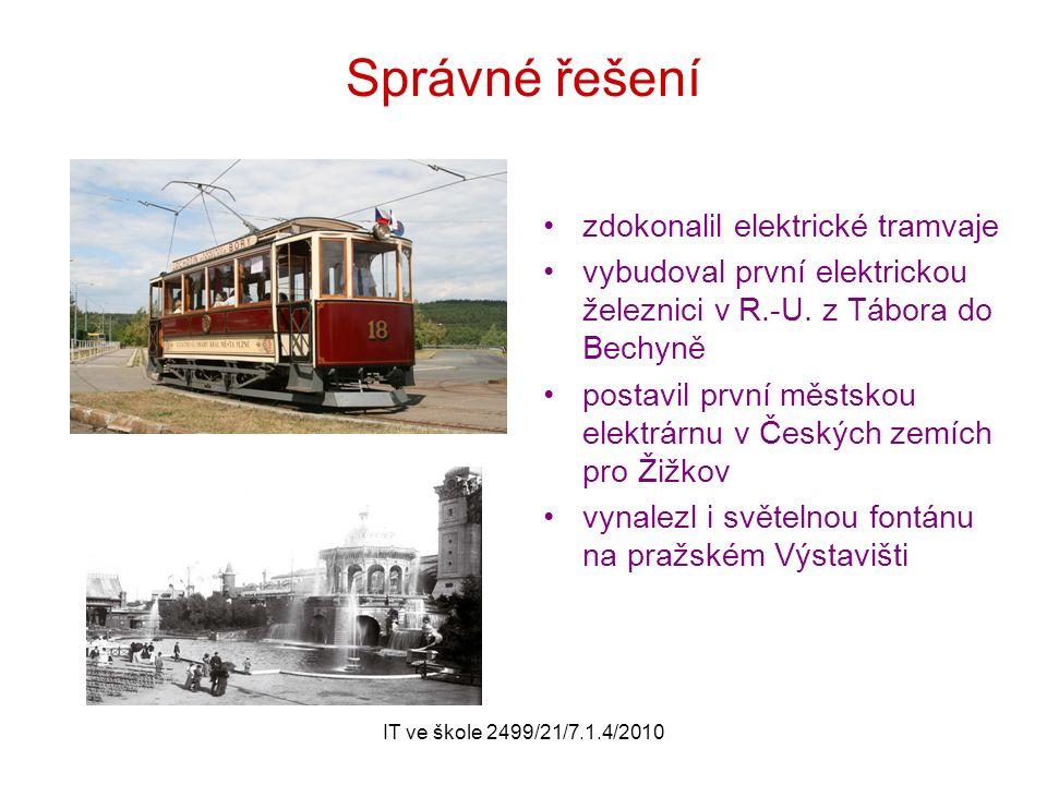 IT ve škole 2499/21/7.1.4/2010 Správné řešení zdokonalil elektrické tramvaje vybudoval první elektrickou železnici v R.-U.