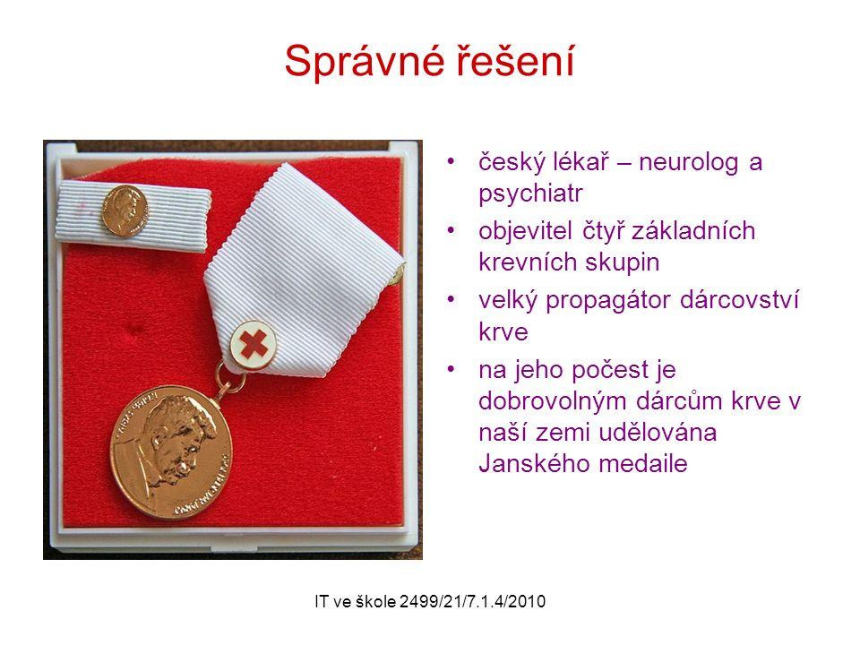 IT ve škole 2499/21/7.1.4/2010 Správné řešení český lékař – neurolog a psychiatr objevitel čtyř základních krevních skupin velký propagátor dárcovství krve na jeho počest je dobrovolným dárcům krve v naší zemi udělována Janského medaile