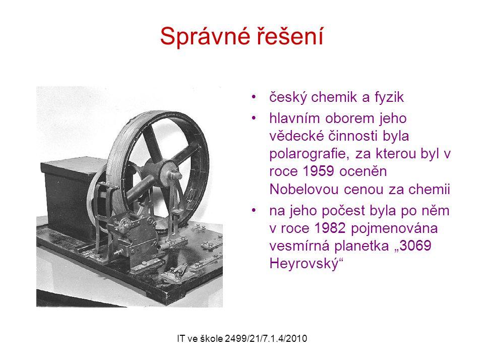 """IT ve škole 2499/21/7.1.4/2010 Správné řešení český chemik a fyzik hlavním oborem jeho vědecké činnosti byla polarografie, za kterou byl v roce 1959 oceněn Nobelovou cenou za chemii na jeho počest byla po něm v roce 1982 pojmenována vesmírná planetka """"3069 Heyrovský"""
