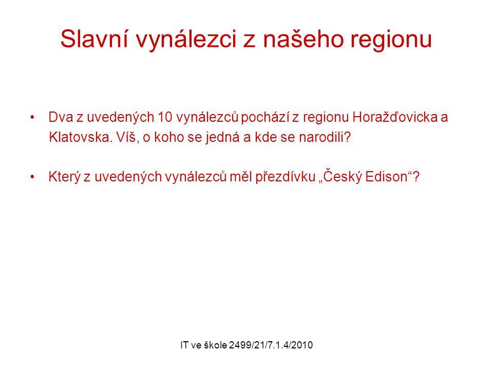 IT ve škole 2499/21/7.1.4/2010 Slavní vynálezci z našeho regionu Dva z uvedených 10 vynálezců pochází z regionu Horažďovicka a Klatovska.