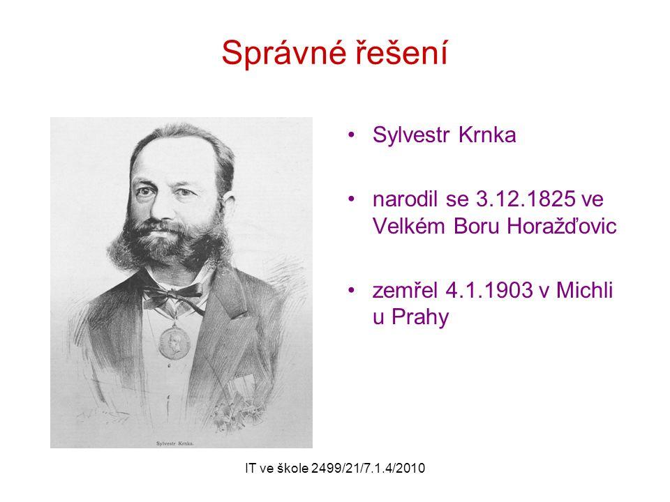 IT ve škole 2499/21/7.1.4/2010 Správné řešení Sylvestr Krnka narodil se 3.12.1825 ve Velkém Boru Horažďovic zemřel 4.1.1903 v Michli u Prahy