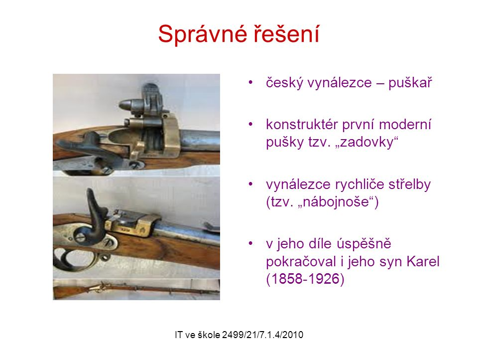 IT ve škole 2499/21/7.1.4/2010 Správné řešení český vynálezce – puškař konstruktér první moderní pušky tzv.