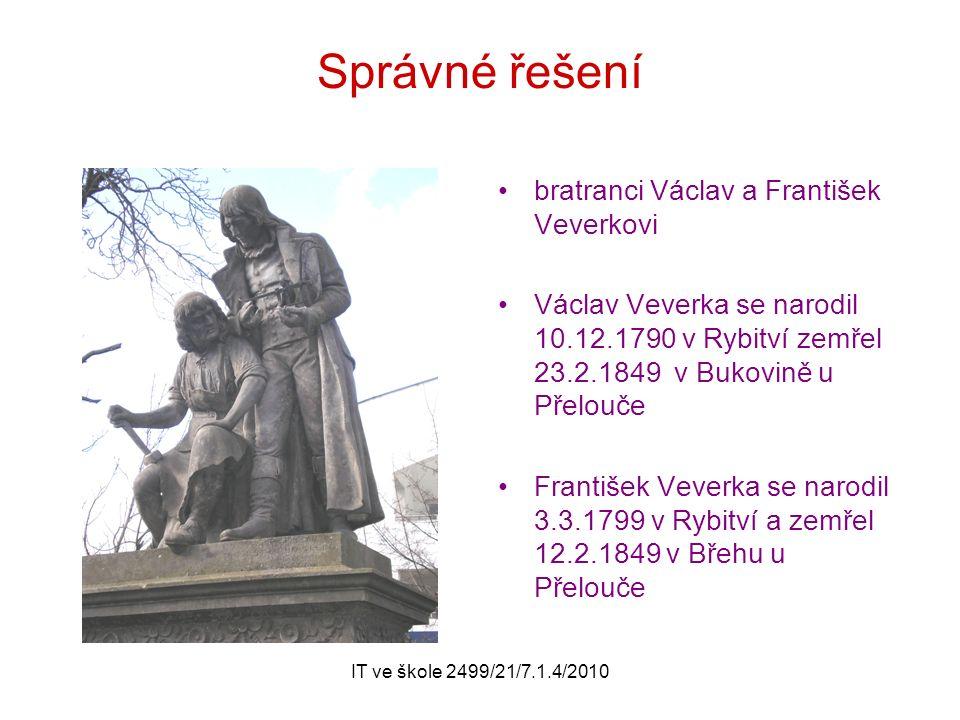 IT ve škole 2499/21/7.1.4/2010 Správné řešení bratranci Václav a František Veverkovi Václav Veverka se narodil 10.12.1790 v Rybitví zemřel 23.2.1849 v Bukovině u Přelouče František Veverka se narodil 3.3.1799 v Rybitví a zemřel 12.2.1849 v Břehu u Přelouče