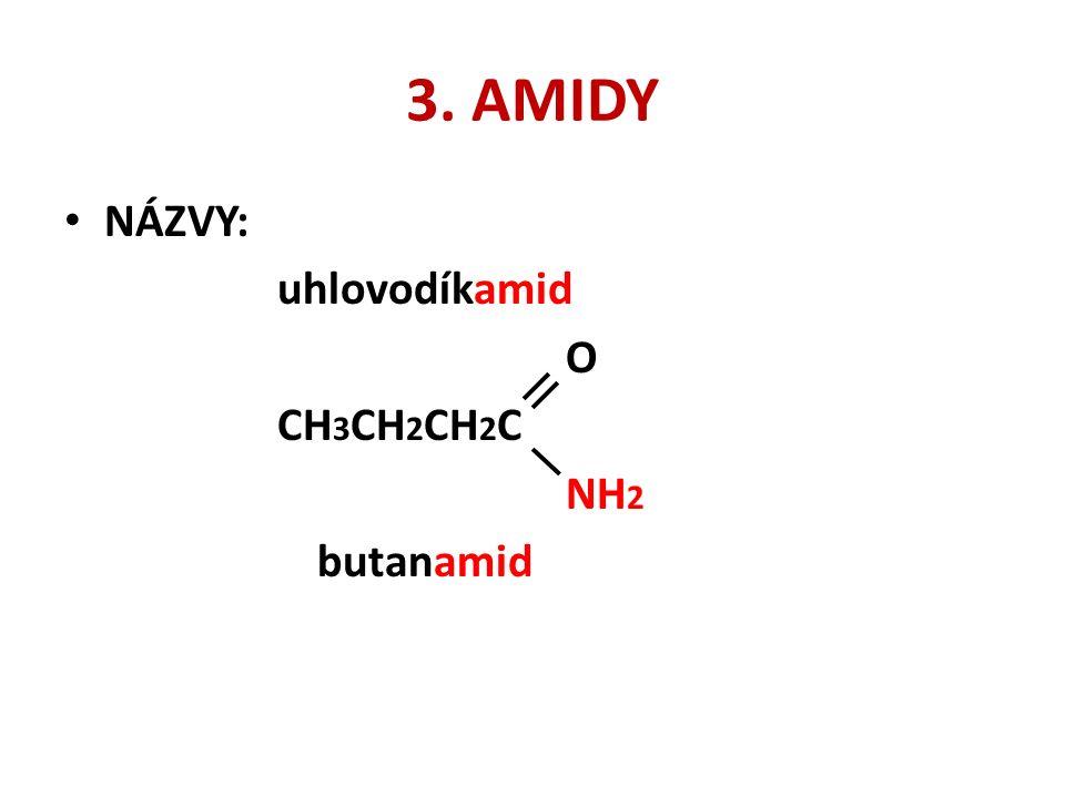 3. AMIDY NÁZVY: uhlovodíkamid O CH 3 CH 2 CH 2 C NH 2 butanamid