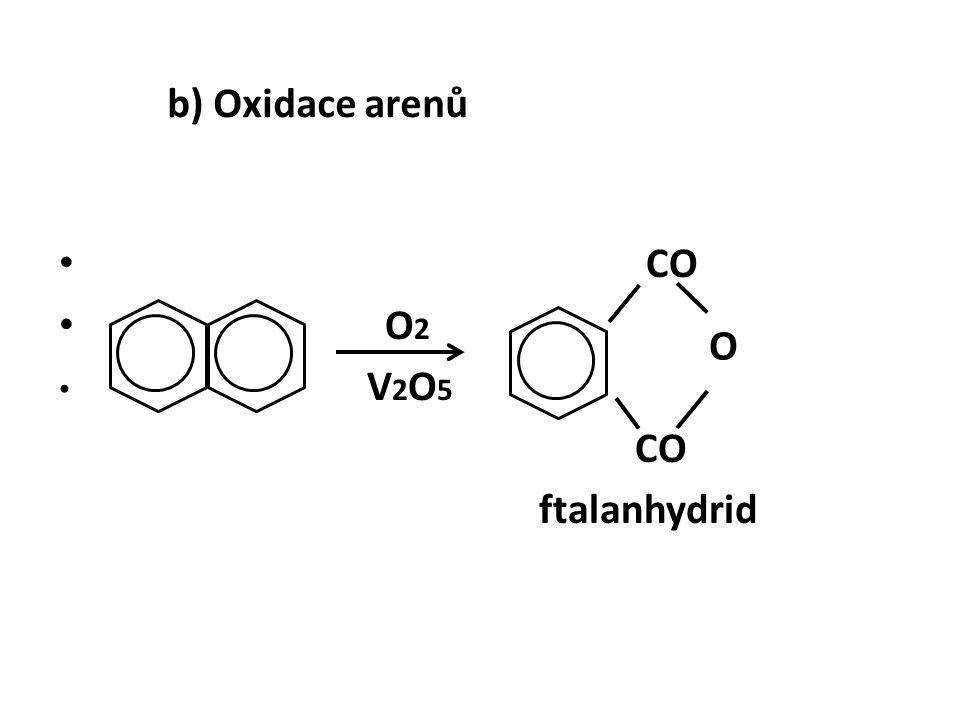 b) Oxidace arenů CO O 2 V 2 O 5 CO ftalanhydrid O