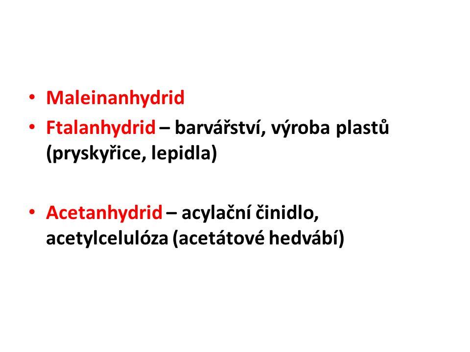 Maleinanhydrid Ftalanhydrid – barvářství, výroba plastů (pryskyřice, lepidla) Acetanhydrid – acylační činidlo, acetylcelulóza (acetátové hedvábí)