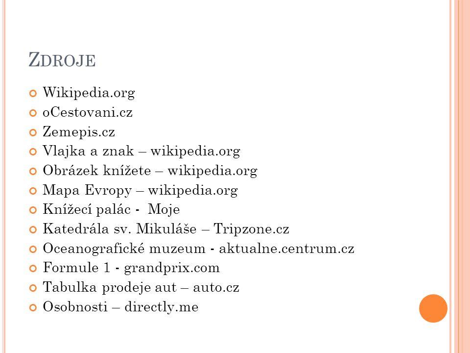 Z DROJE Wikipedia.org oCestovani.cz Zemepis.cz Vlajka a znak – wikipedia.org Obrázek knížete – wikipedia.org Mapa Evropy – wikipedia.org Knížecí palác - Moje Katedrála sv.