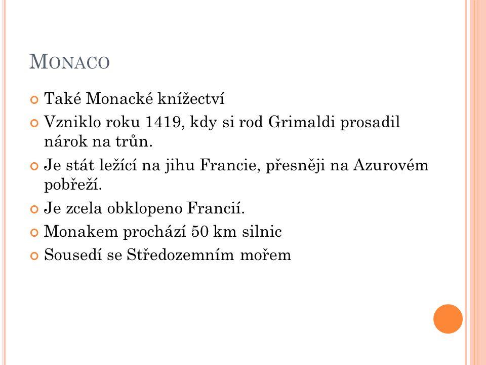 M ONACO Také Monacké knížectví Vzniklo roku 1419, kdy si rod Grimaldi prosadil nárok na trůn.