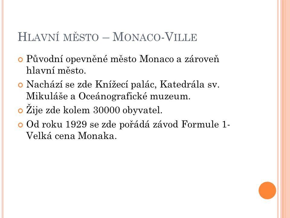 H LAVNÍ MĚSTO – M ONACO -V ILLE Původní opevněné město Monaco a zároveň hlavní město.