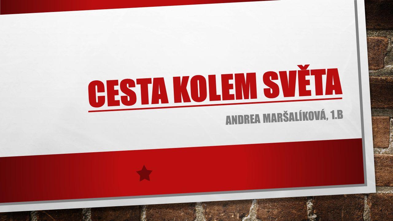 CESTA KOLEM SVĚTA ANDREA MARŠALÍKOVÁ, 1.B