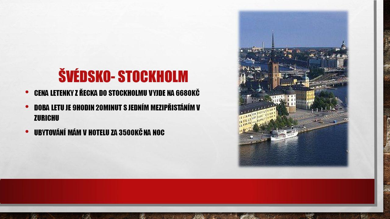 ŠVÉDSKO- STOCKHOLM CENA LETENKY Z ŘECKA DO STOCKHOLMU VYJDE NA 6680KČ DOBA LETU JE 9HODIN 20MINUT S JEDNÍM MEZIPŘISTÁNÍM V ZURICHU UBYTOVÁNÍ MÁM V HOTELU ZA 3500KČ NA NOC