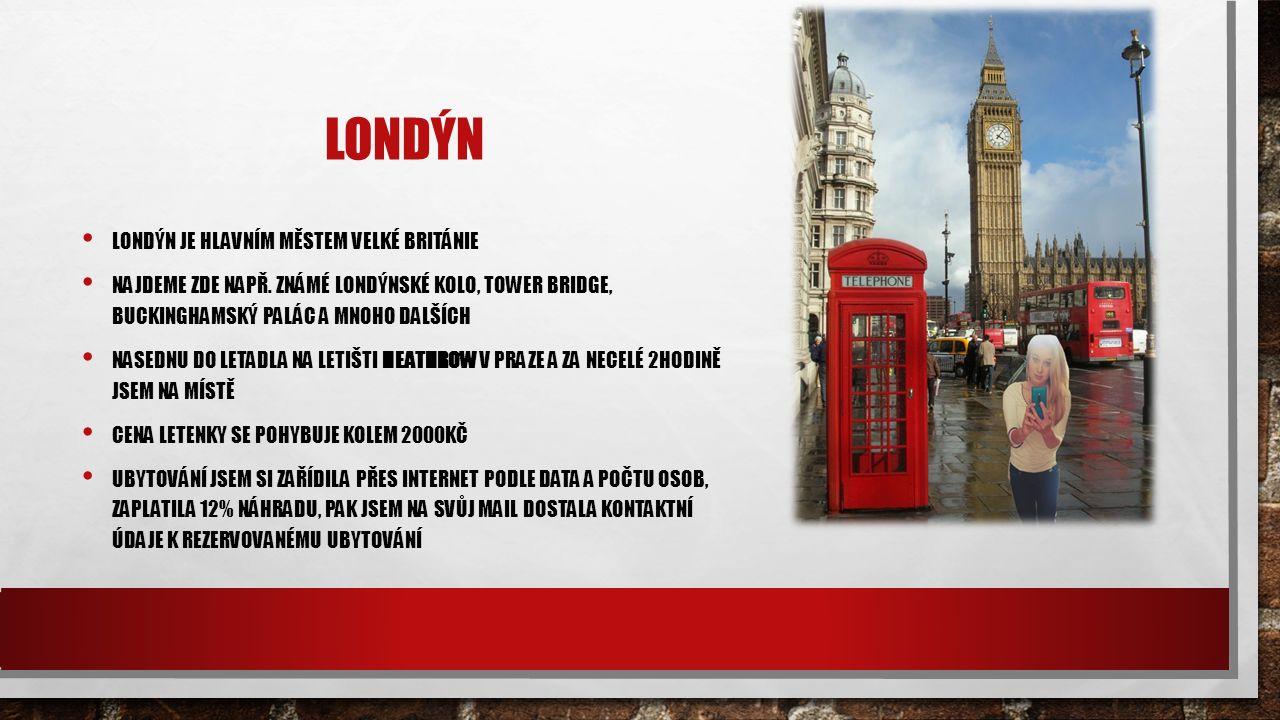 LONDÝN LONDÝN JE HLAVNÍM MĚSTEM VELKÉ BRITÁNIE NAJDEME ZDE NAPŘ.