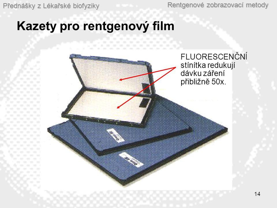 Přednášky z Lékařské biofyziky Rentgenové zobrazovací metody 14 Kazety pro rentgenový film FLUORESCENČNÍ stínítka redukují dávku záření přibližně 50x.
