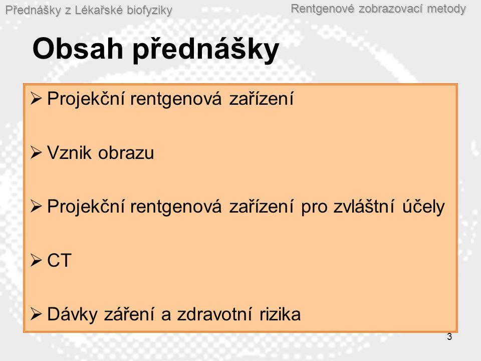 Přednášky z Lékařské biofyziky Rentgenové zobrazovací metody 3 Obsah přednášky  Projekční rentgenová zařízení  Vznik obrazu  Projekční rentgenová z