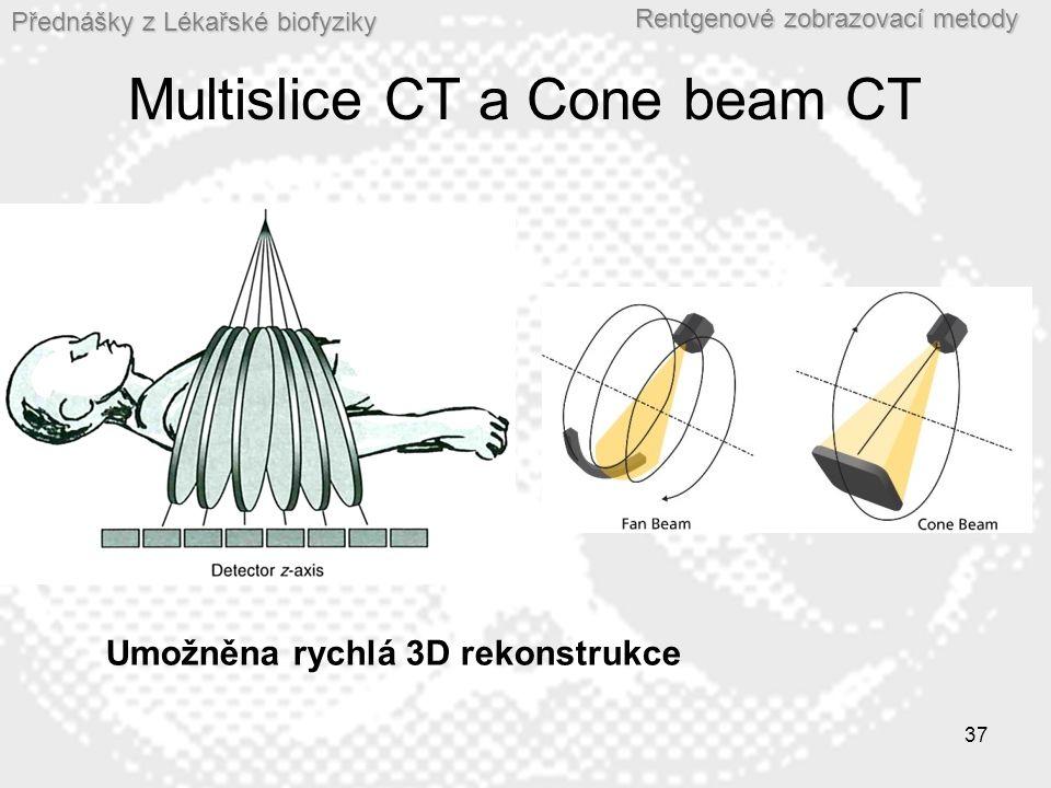Přednášky z Lékařské biofyziky Rentgenové zobrazovací metody Multislice CT a Cone beam CT 37 Umožněna rychlá 3D rekonstrukce