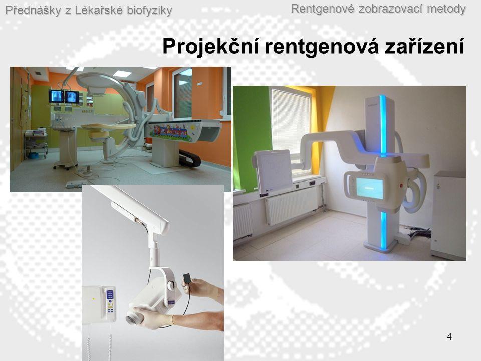 Přednášky z Lékařské biofyziky Rentgenové zobrazovací metody 4 Projekční rentgenová zařízení