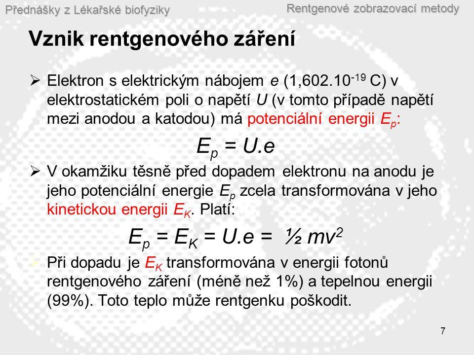 Přednášky z Lékařské biofyziky Rentgenové zobrazovací metody 7 Vznik rentgenového záření  Elektron s elektrickým nábojem e (1,602.10 -19 C) v elektro