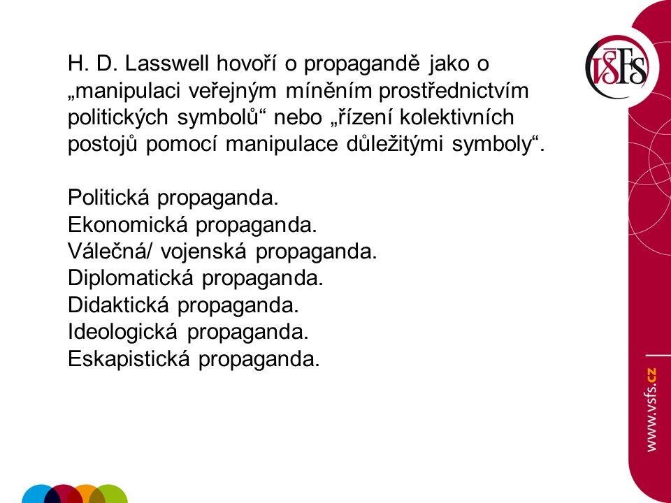 """H. D. Lasswell hovoří o propagandě jako o """"manipulaci veřejným míněním prostřednictvím politických symbolů"""" nebo """"řízení kolektivních postojů pomocí m"""