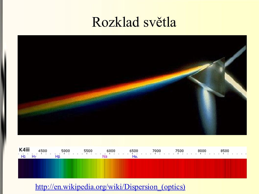 Rozklad světla http://en.wikipedia.org/wiki/Dispersion_(optics)