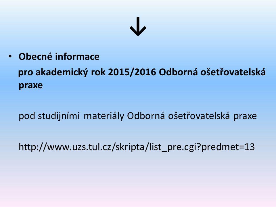 ↓ Obecné informace pro akademický rok 2015/2016 Odborná ošetřovatelská praxe pod studijními materiály Odborná ošetřovatelská praxe http://www.uzs.tul.cz/skripta/list_pre.cgi?predmet=13