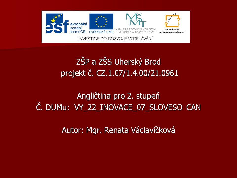 ZŠP a ZŠS Uherský Brod projekt č. CZ.1.07/1.4.00/21.0961 projekt č. CZ.1.07/1.4.00/21.0961 Angličtina pro 2. stupeň Č. DUMu: VY_22_INOVACE_07_SLOVESO