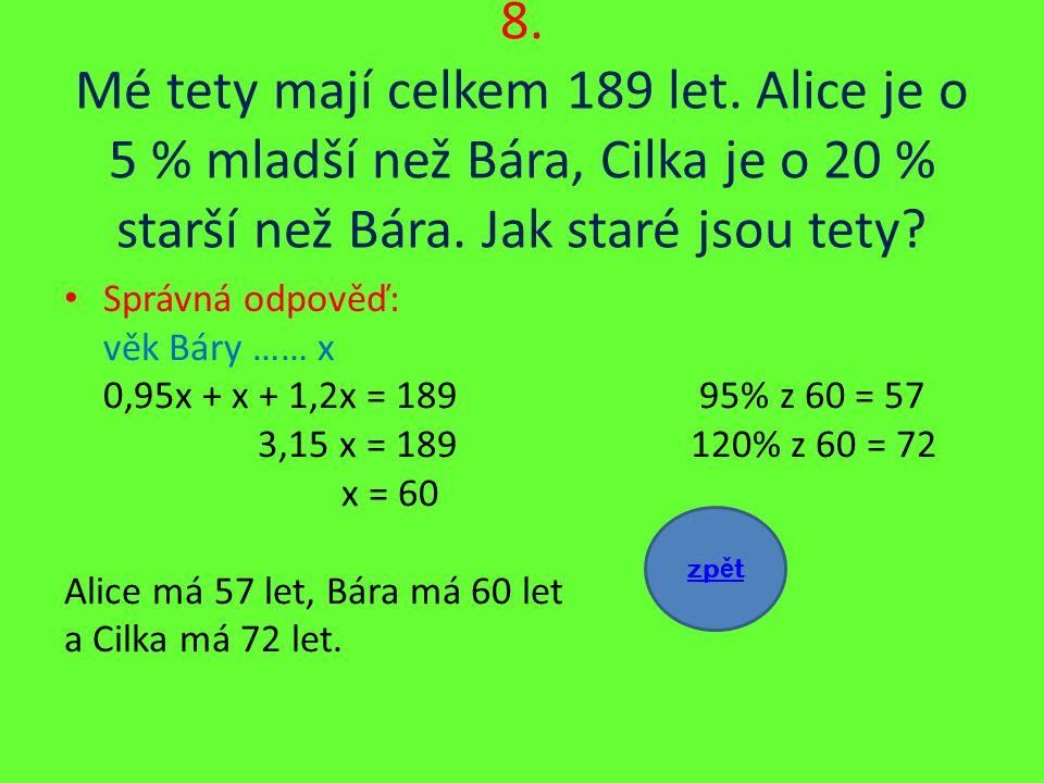 8. Mé tety mají celkem 189 let. Alice je o 5 % mladší než Bára, Cilka je o 20 % starší než Bára.