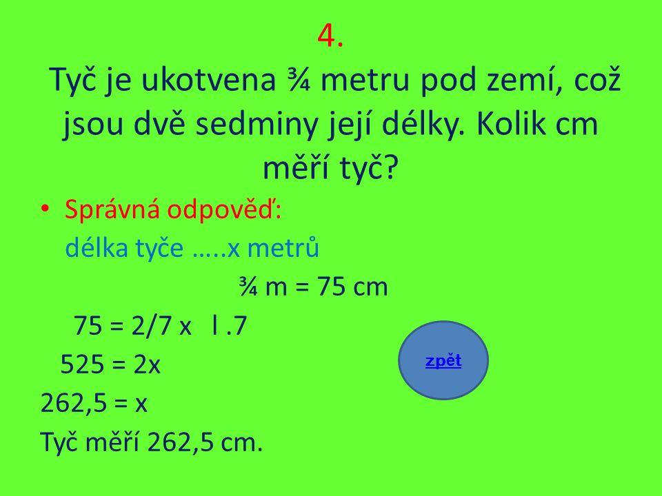 4. Tyč je ukotvena ¾ metru pod zemí, což jsou dvě sedminy její délky.