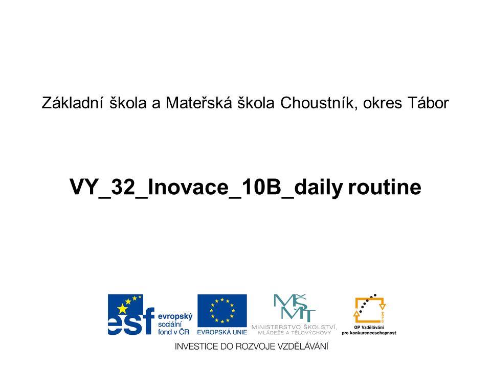 Základní škola a Mateřská škola Choustník, okres Tábor VY_32_Inovace_10B_daily routine