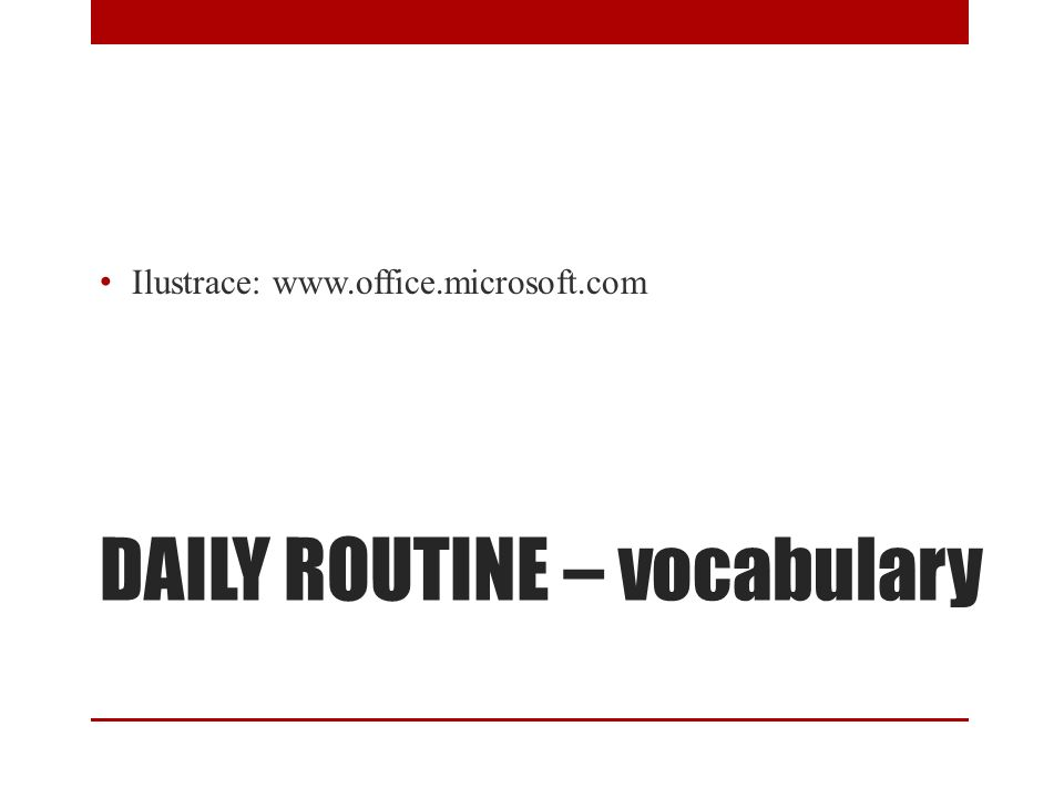 DAILY ROUTINE – vocabulary Ilustrace: www.office.microsoft.com
